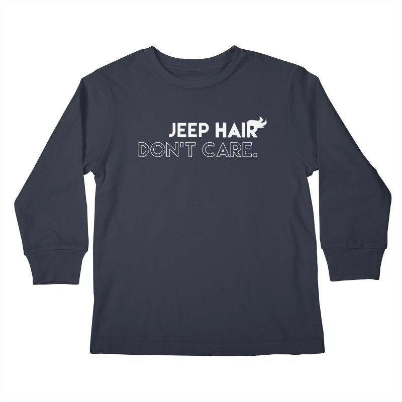 Jeep Hair Don't Care. Kids Longsleeve T-Shirt by JeepVIPClub's Artist Shop