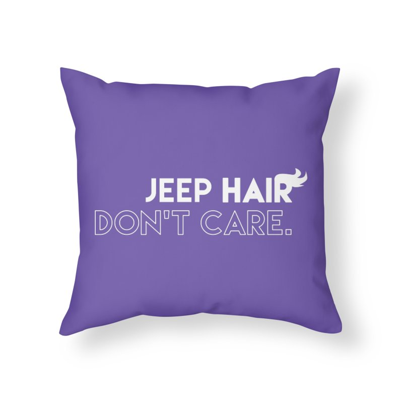 Jeep Hair Don't Care. Home Throw Pillow by JeepVIPClub's Artist Shop
