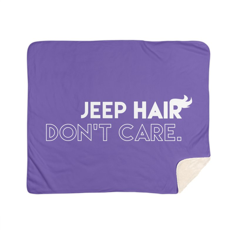 Jeep Hair Don't Care. Home Sherpa Blanket Blanket by JeepVIPClub's Artist Shop