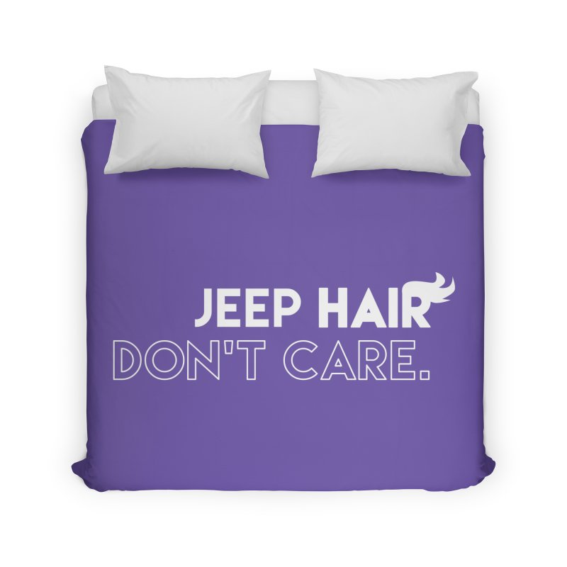 Jeep Hair Don't Care. Home Duvet by JeepVIPClub's Artist Shop