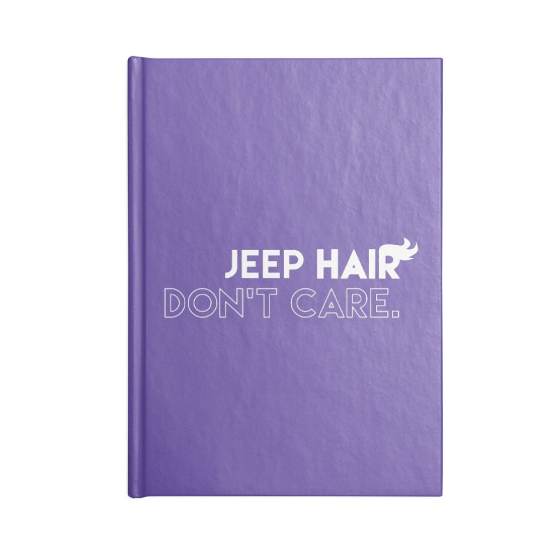 Jeep Hair Don't Care. Accessories Lined Journal Notebook by JeepVIPClub's Artist Shop