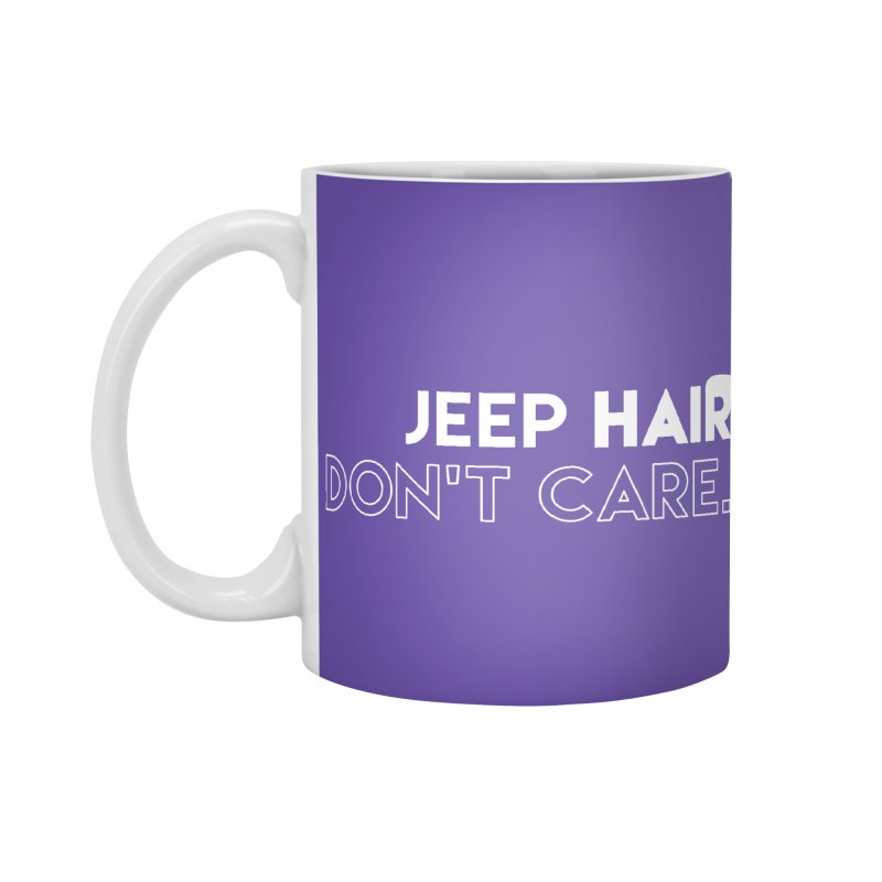 Jeep Hair Don't Care. Accessories Standard Mug by JeepVIPClub's Artist Shop