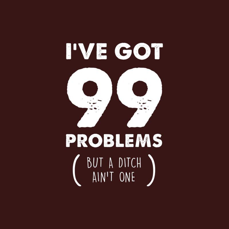99 Problems by a Ditch Ain't One! Men's Longsleeve T-Shirt by JeepVIPClub's Artist Shop