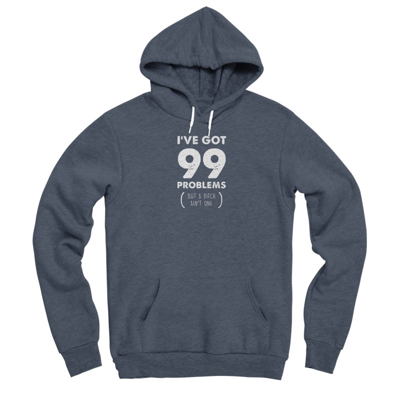 99 Problems by a Ditch Ain't One! Men's Sponge Fleece Pullover Hoody by JeepVIPClub's Artist Shop