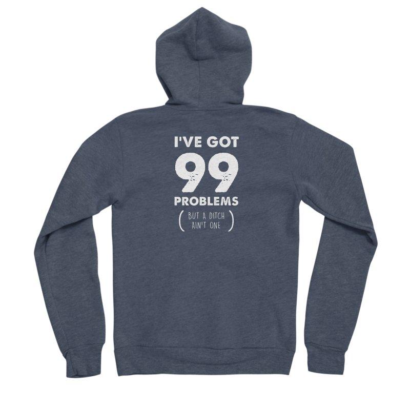 99 Problems by a Ditch Ain't One! Women's Sponge Fleece Zip-Up Hoody by JeepVIPClub's Artist Shop