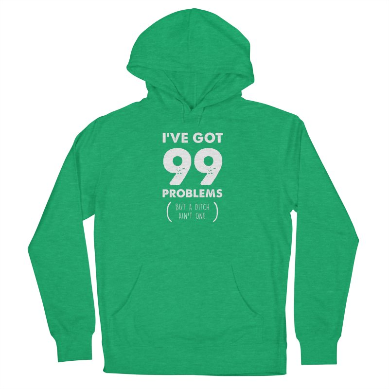 99 Problems by a Ditch Ain't One! Women's French Terry Pullover Hoody by JeepVIPClub's Artist Shop