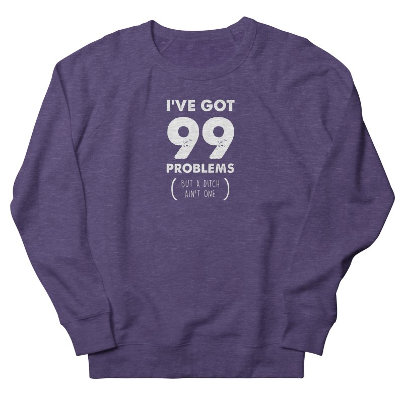 99 Problems by a Ditch Ain't One! Men's French Terry Sweatshirt by JeepVIPClub's Artist Shop