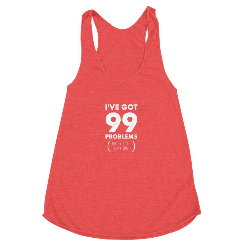 99 Problems by a Ditch Ain't One! Women's Racerback Triblend Tank by JeepVIPClub's Artist Shop