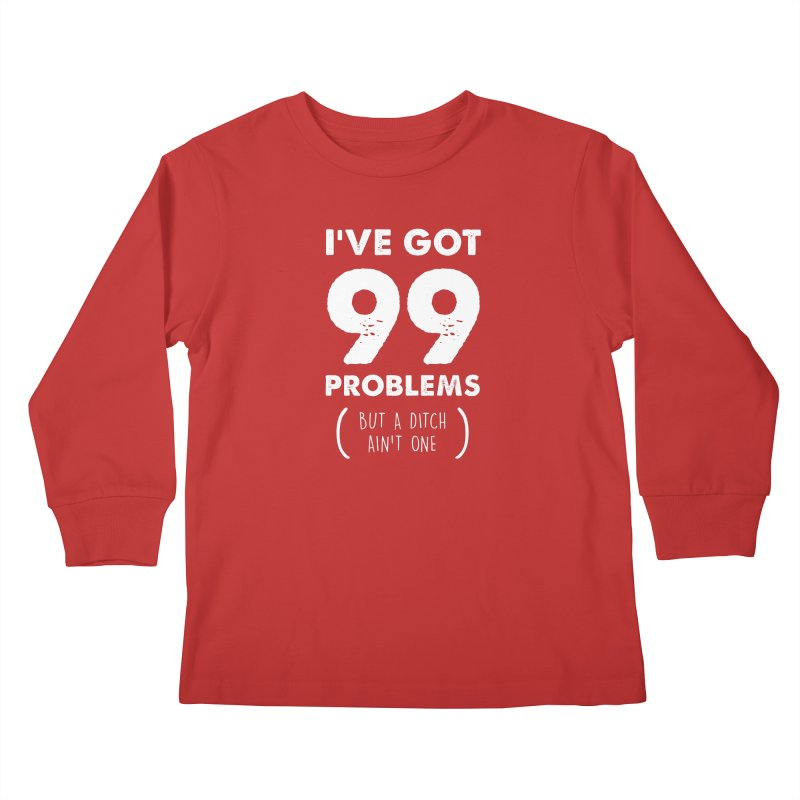 99 Problems by a Ditch Ain't One! Kids Longsleeve T-Shirt by JeepVIPClub's Artist Shop
