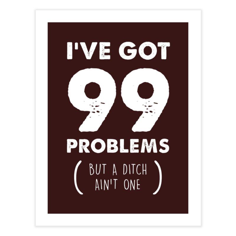 99 Problems by a Ditch Ain't One! Home Fine Art Print by JeepVIPClub's Artist Shop