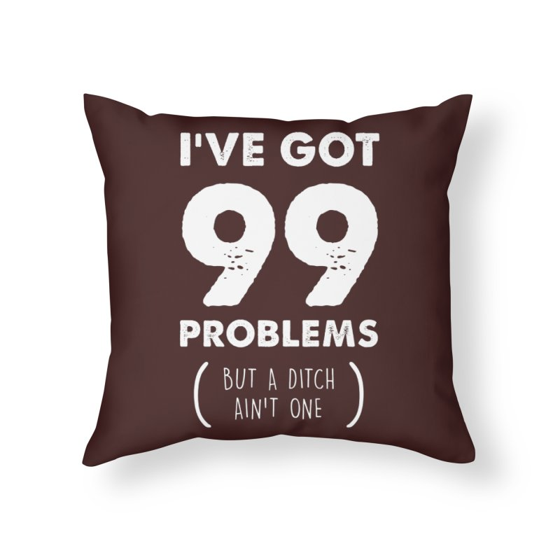 99 Problems by a Ditch Ain't One! Home Throw Pillow by JeepVIPClub's Artist Shop