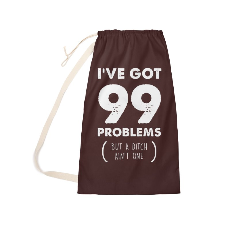 99 Problems by a Ditch Ain't One! Accessories Laundry Bag Bag by JeepVIPClub's Artist Shop