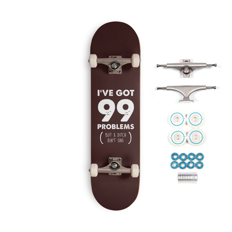99 Problems by a Ditch Ain't One! Accessories Complete - Basic Skateboard by JeepVIPClub's Artist Shop