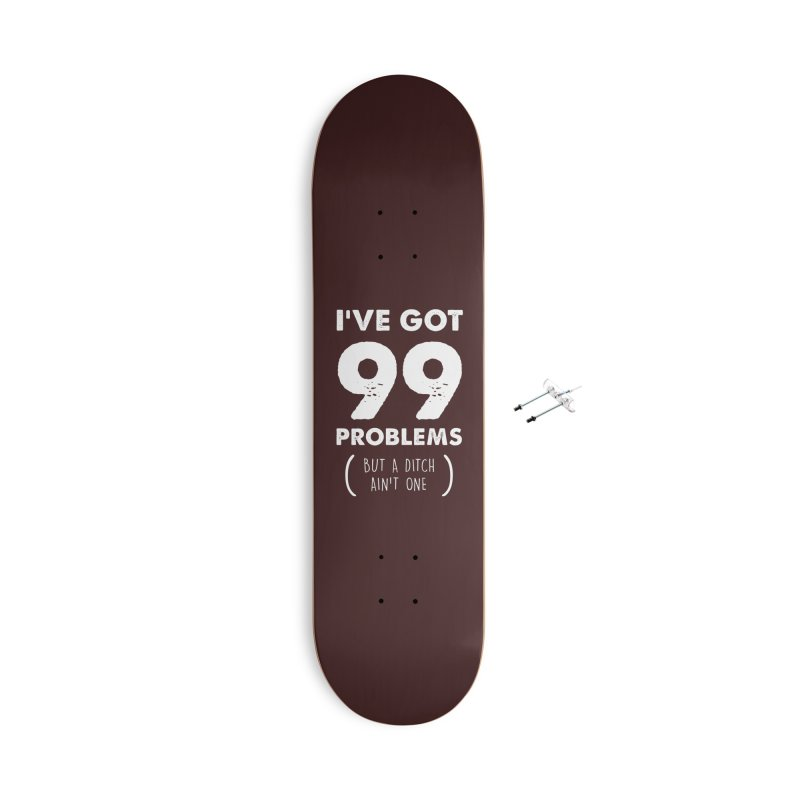 99 Problems by a Ditch Ain't One! Accessories With Hanging Hardware Skateboard by JeepVIPClub's Artist Shop