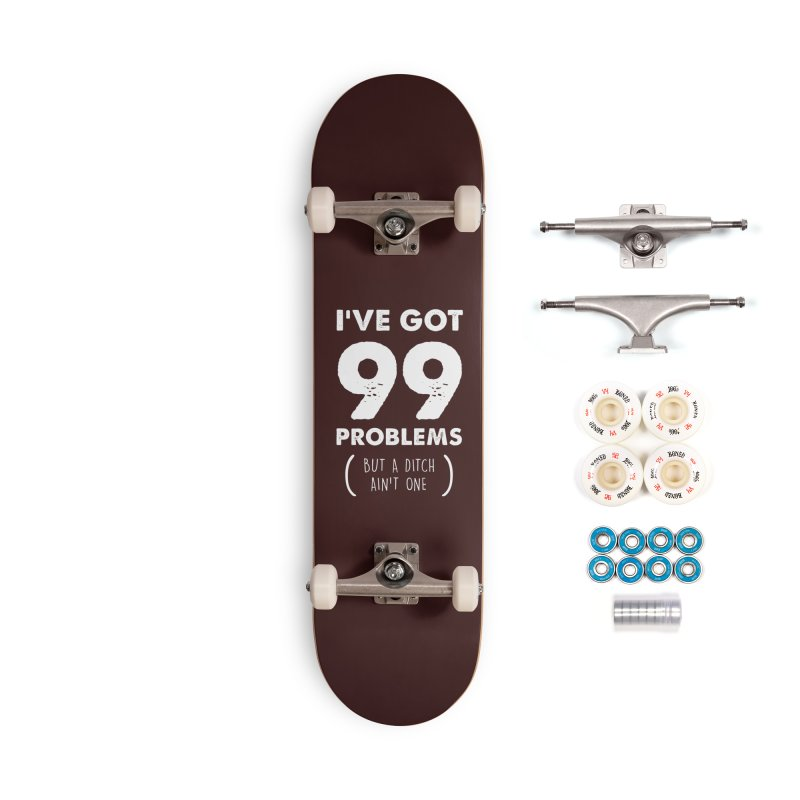 99 Problems by a Ditch Ain't One! Accessories Complete - Premium Skateboard by JeepVIPClub's Artist Shop