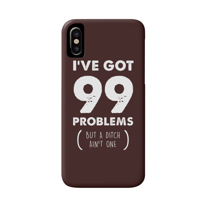 99 Problems by a Ditch Ain't One! Accessories Phone Case by JeepVIPClub's Artist Shop