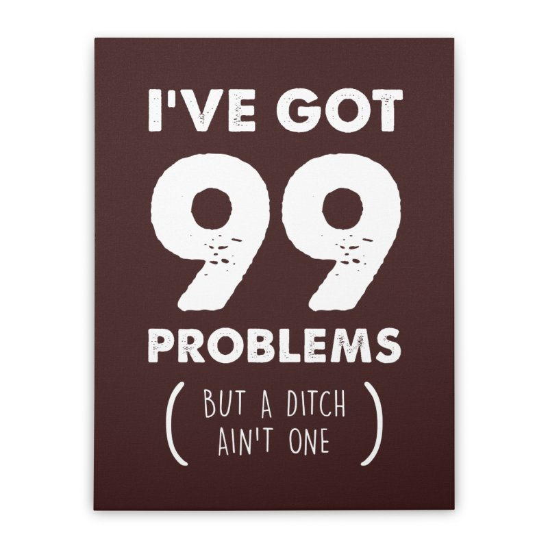 99 Problems by a Ditch Ain't One! Home Stretched Canvas by JeepVIPClub's Artist Shop