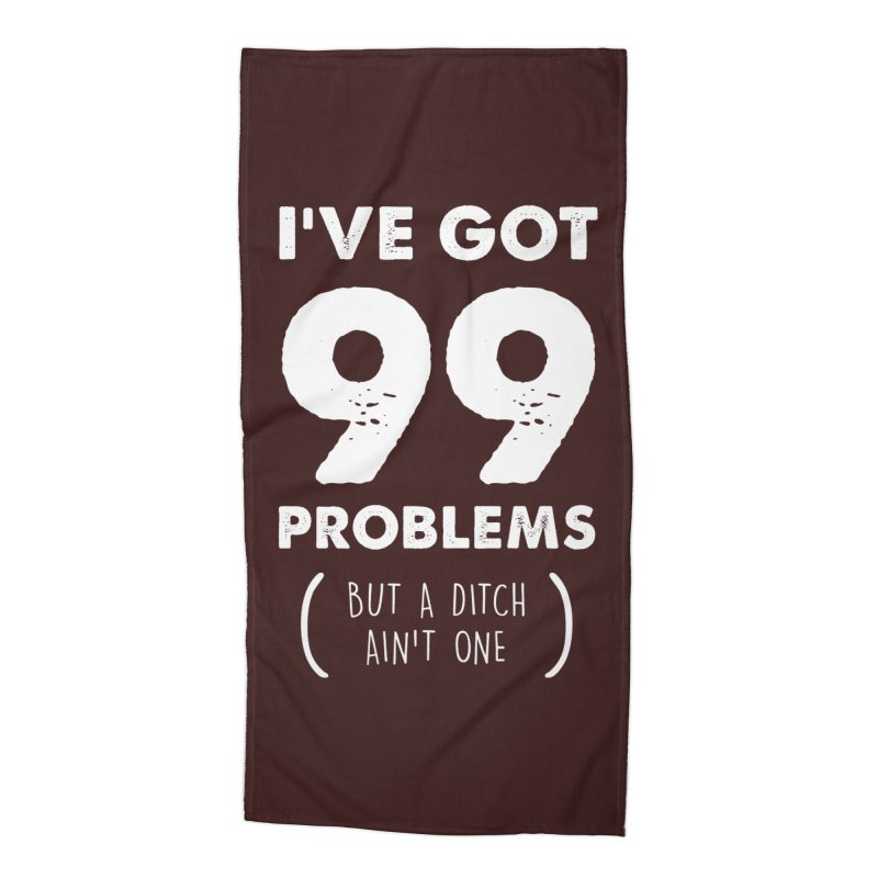 99 Problems by a Ditch Ain't One! Accessories Beach Towel by JeepVIPClub's Artist Shop