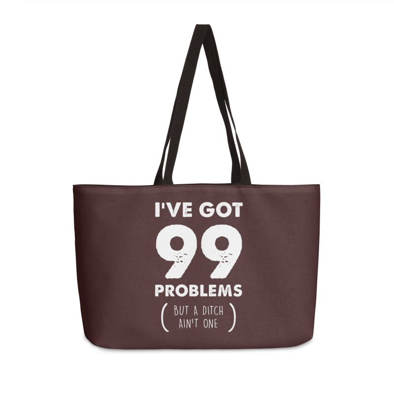 99 Problems by a Ditch Ain't One! Accessories Weekender Bag Bag by JeepVIPClub's Artist Shop