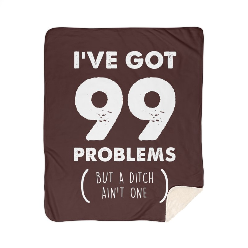 99 Problems by a Ditch Ain't One! Home Sherpa Blanket Blanket by JeepVIPClub's Artist Shop