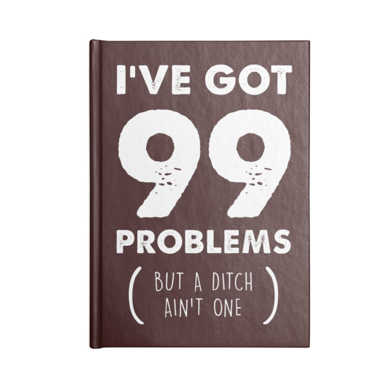 99 Problems by a Ditch Ain't One! Accessories Lined Journal Notebook by JeepVIPClub's Artist Shop