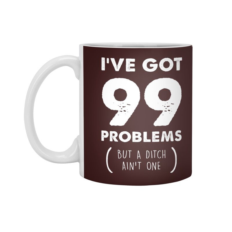 99 Problems by a Ditch Ain't One! Accessories Standard Mug by JeepVIPClub's Artist Shop