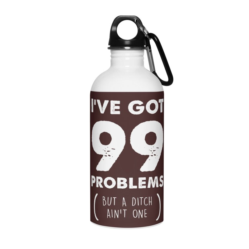 99 Problems by a Ditch Ain't One! Accessories Water Bottle by JeepVIPClub's Artist Shop