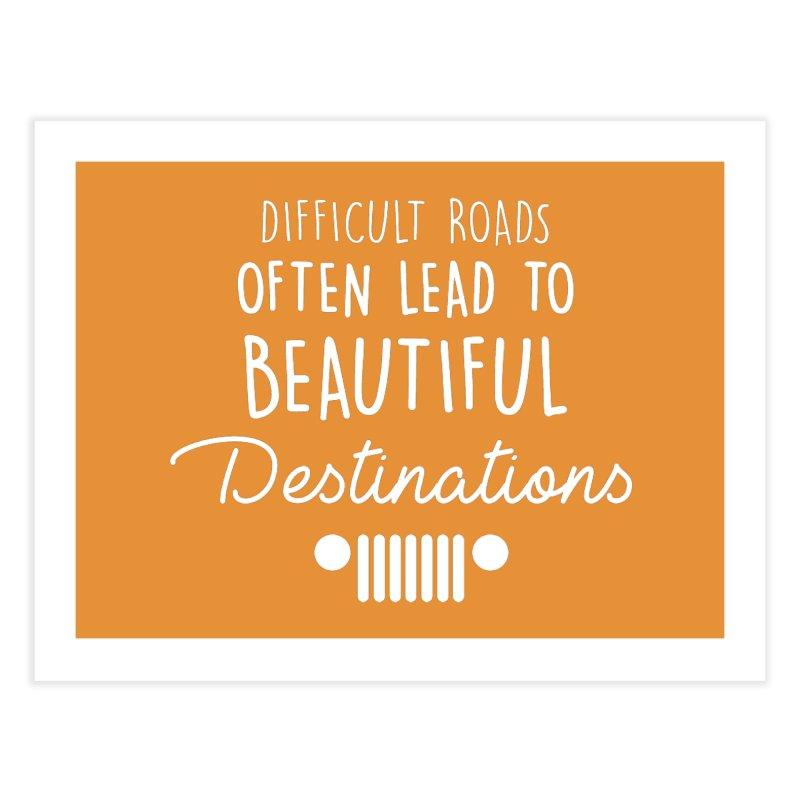 Beautiful Destinations Home Fine Art Print by JeepVIPClub's Artist Shop