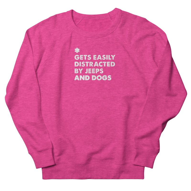*Gets Easily Distracted by Jeeps and Dogs Women's French Terry Sweatshirt by JeepVIPClub's Artist Shop