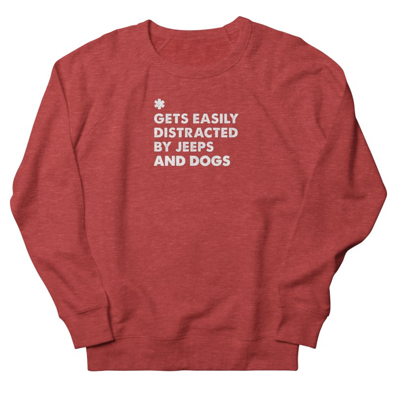 *Gets Easily Distracted by Jeeps and Dogs Men's French Terry Sweatshirt by JeepVIPClub's Artist Shop
