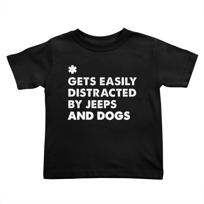 *Gets Easily Distracted by Jeeps and Dogs Kids Toddler T-Shirt by JeepVIPClub's Artist Shop