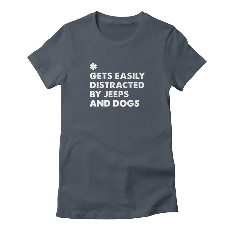 *Gets Easily Distracted by Jeeps and Dogs Women's T-Shirt by JeepVIPClub's Artist Shop