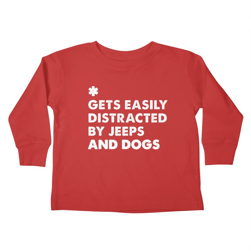 *Gets Easily Distracted by Jeeps and Dogs Kids Toddler Longsleeve T-Shirt by JeepVIPClub's Artist Shop