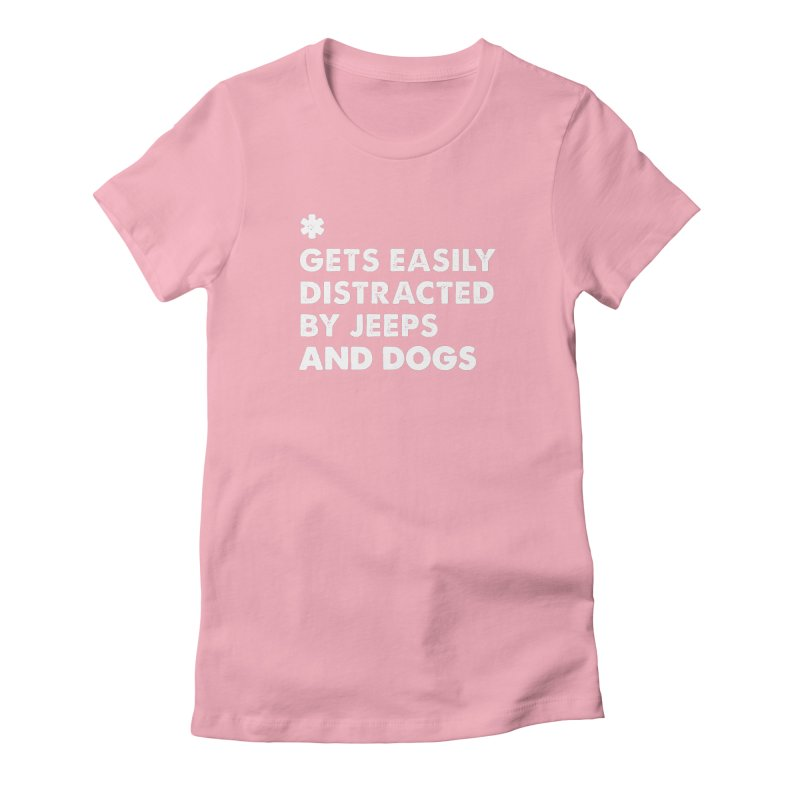 *Gets Easily Distracted by Jeeps and Dogs Women's Fitted T-Shirt by JeepVIPClub's Artist Shop