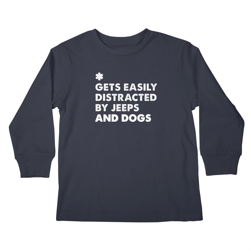 *Gets Easily Distracted by Jeeps and Dogs Kids Longsleeve T-Shirt by JeepVIPClub's Artist Shop