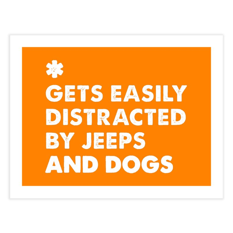 *Gets Easily Distracted by Jeeps and Dogs Home Fine Art Print by JeepVIPClub's Artist Shop