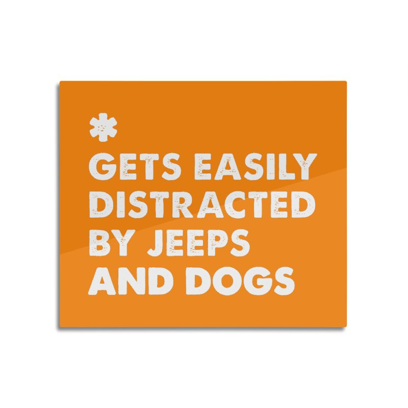 *Gets Easily Distracted by Jeeps and Dogs Home Mounted Acrylic Print by JeepVIPClub's Artist Shop