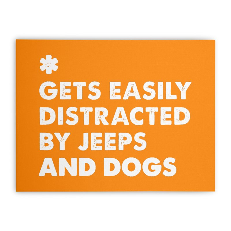 *Gets Easily Distracted by Jeeps and Dogs Home Stretched Canvas by JeepVIPClub's Artist Shop