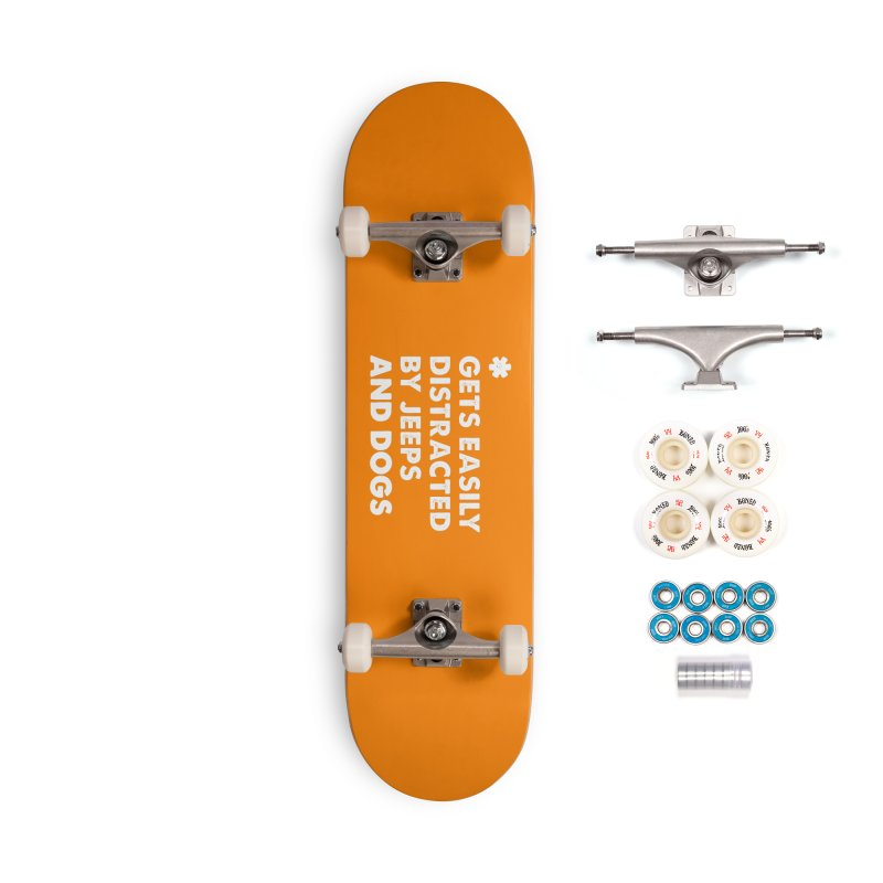 *Gets Easily Distracted by Jeeps and Dogs Accessories Complete - Premium Skateboard by JeepVIPClub's Artist Shop