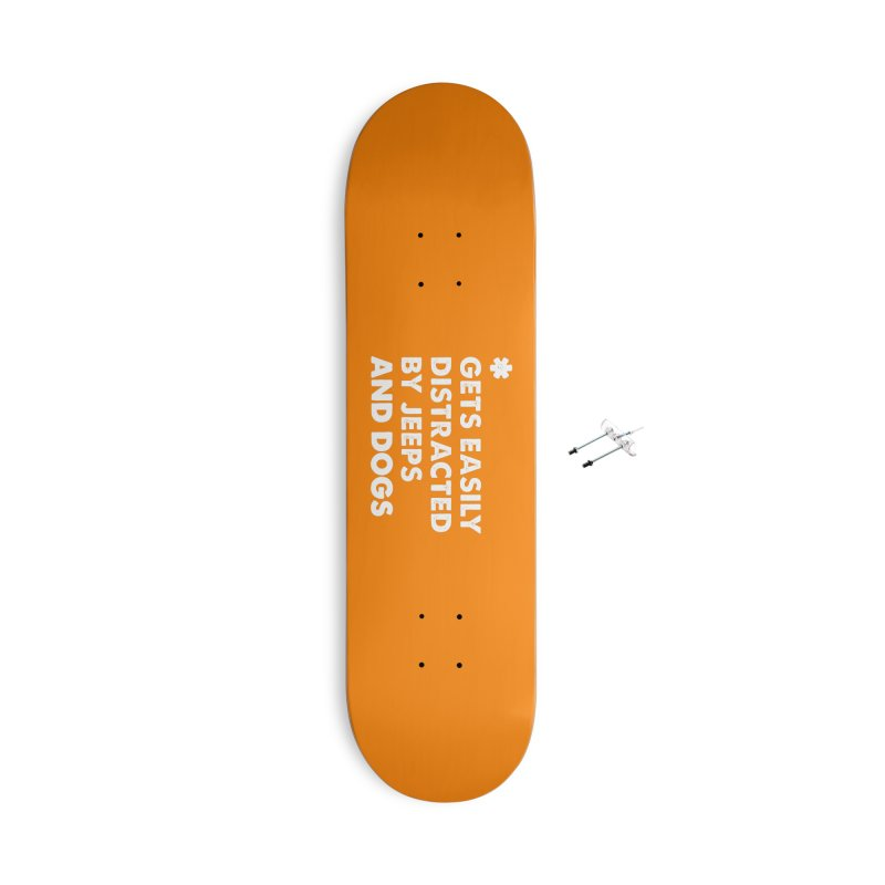 *Gets Easily Distracted by Jeeps and Dogs Accessories With Hanging Hardware Skateboard by JeepVIPClub's Artist Shop