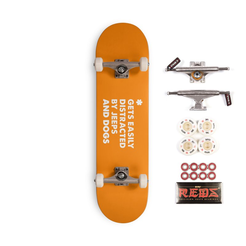 *Gets Easily Distracted by Jeeps and Dogs Accessories Skateboard by JeepVIPClub's Artist Shop