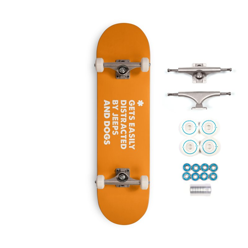 *Gets Easily Distracted by Jeeps and Dogs Accessories Complete - Basic Skateboard by JeepVIPClub's Artist Shop