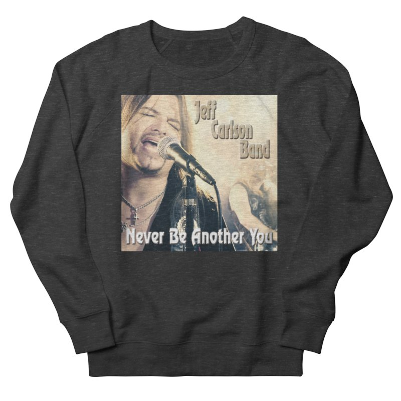 """Jeff Carlson Band """"Never Be Another You"""" Women's Sweatshirt by JeffCarlsonBand's Artist Shop"""