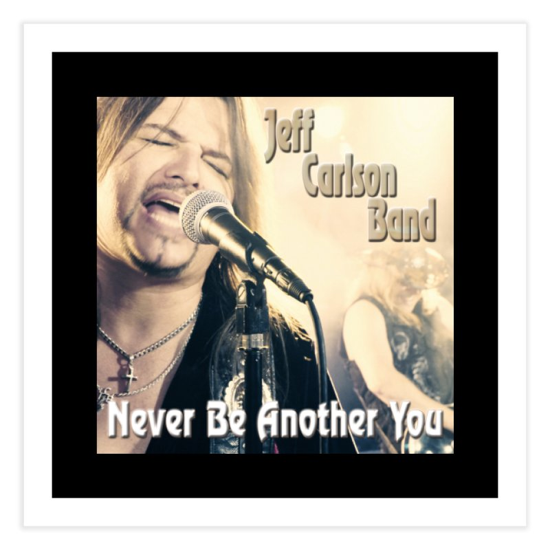 """Jeff Carlson Band """"Never Be Another You"""" Home Fine Art Print by JeffCarlsonBand's Artist Shop"""