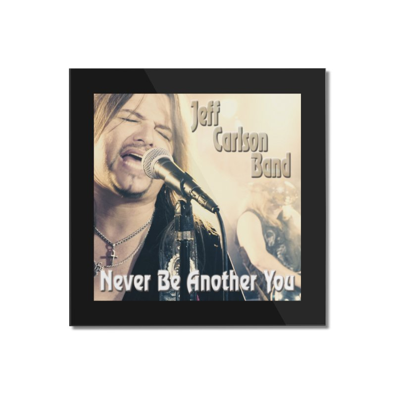 """Jeff Carlson Band """"Never Be Another You"""" Home Mounted Acrylic Print by JeffCarlsonBand's Artist Shop"""