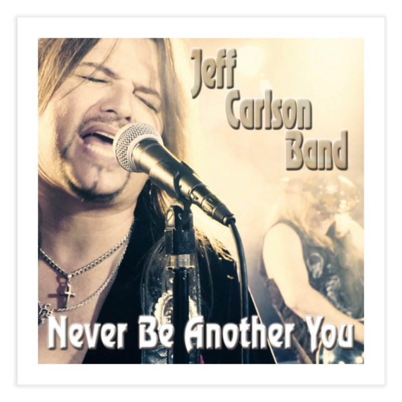 "Jeff Carlson Band ""Never Be Another You"" Home Fine Art Print by JeffCarlsonBand's Artist Shop"