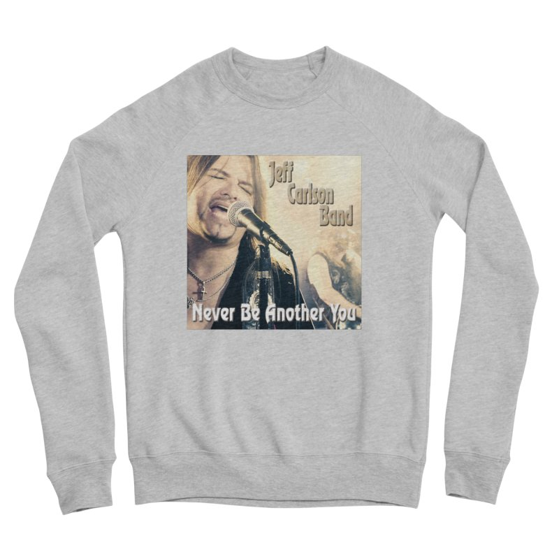 "Jeff Carlson Band ""Never Be Another You"" Women's Sponge Fleece Sweatshirt by JeffCarlsonBand's Artist Shop"