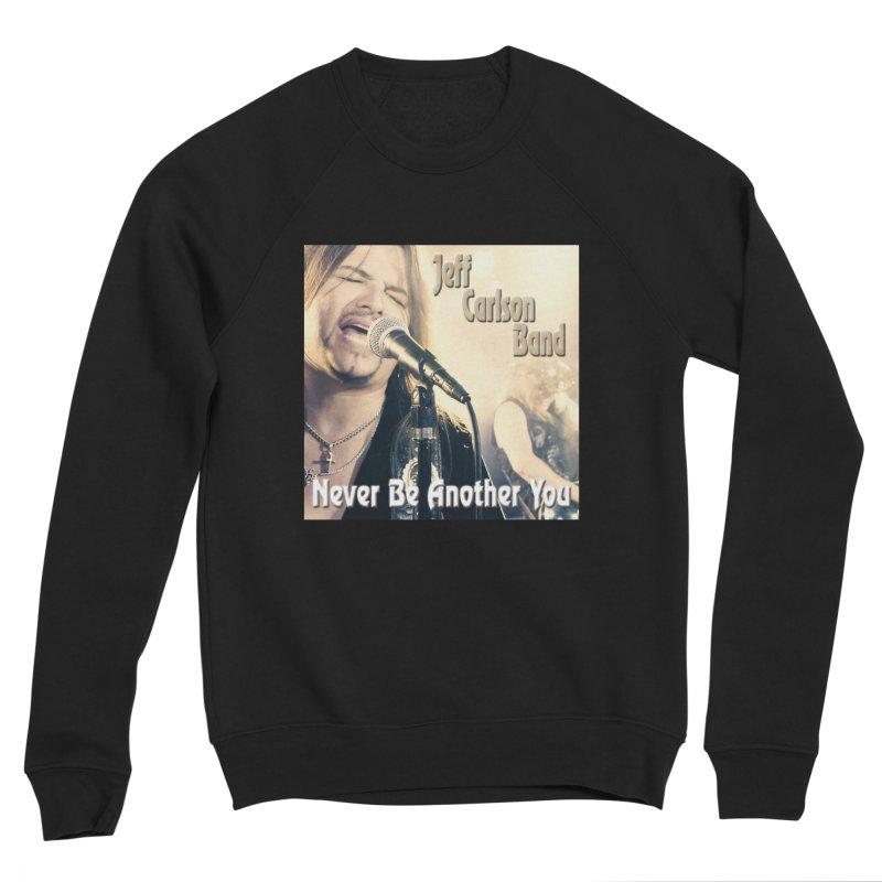 "Jeff Carlson Band ""Never Be Another You"" Men's Sponge Fleece Sweatshirt by JeffCarlsonBand's Artist Shop"