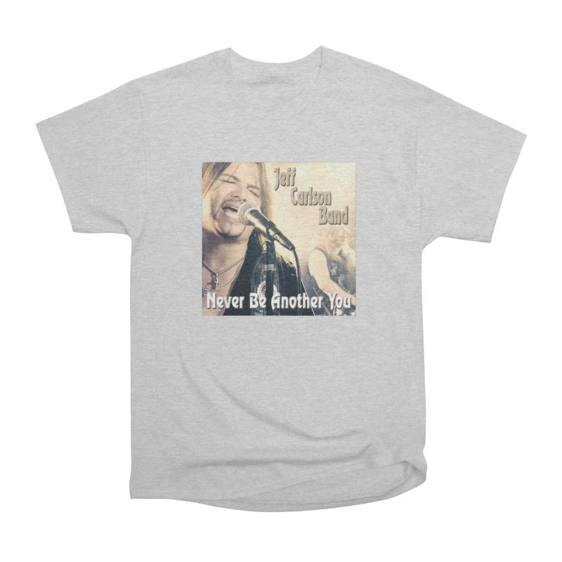 """Jeff Carlson Band """"Never Be Another You"""" Women's Heavyweight Unisex T-Shirt by JeffCarlsonBand's Artist Shop"""
