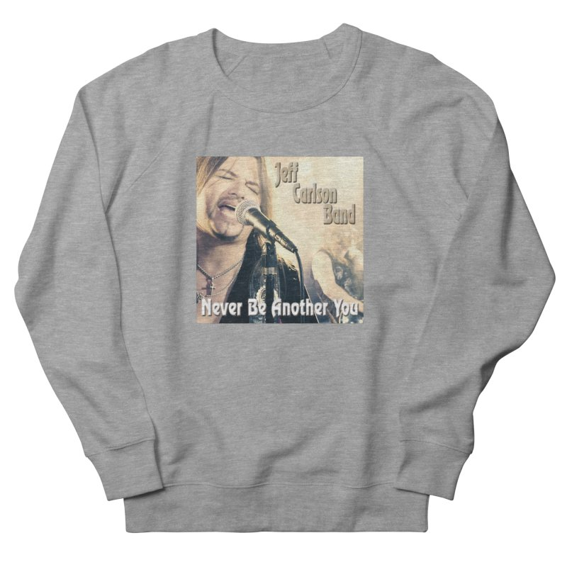 "Jeff Carlson Band ""Never Be Another You"" Women's French Terry Sweatshirt by JeffCarlsonBand's Artist Shop"